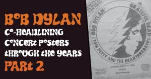 Bob-Dylan-300x157 Bob Dylan Co-Headlining Concert Posters Through The Years - Part 2