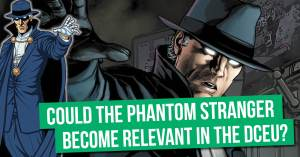 DCEU-300x157 Could the Phantom Stranger Become Relevant in the DCEU?