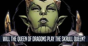 042921C-300x157 Will the Queen of Dragons Play the Skrull Queen?