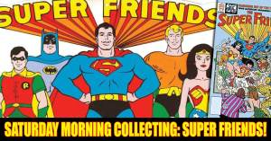 Super-Friens-300x157 Saturday Morning Collecting: Super Friends!