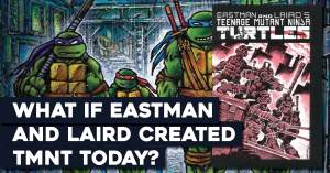 TMNT-300x157 What If Eastman and Laird Created TMNT Today?