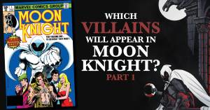 051321C_2-1-300x157 Which Villains Will Appear in Moon Knight?