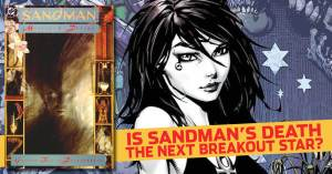 052121C-300x157 Sandman & Death's Key Issues: Is Death the Next Breakout Star?