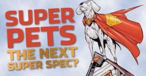 052821E-300x157 Are Super Pets the Next Super Spec?