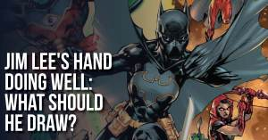 Jim-Lee-300x157 Jim Lee's Hand Doing Well: What Should He Draw?