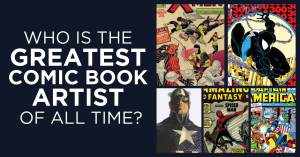 100721B-300x157 Who is the Greatest Comic Book Artist of All Time?