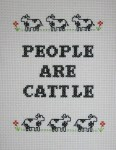 Subversive Cross Stitch. People are Cattle.
