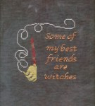 Moonflower Designs Some of my best friends are witches