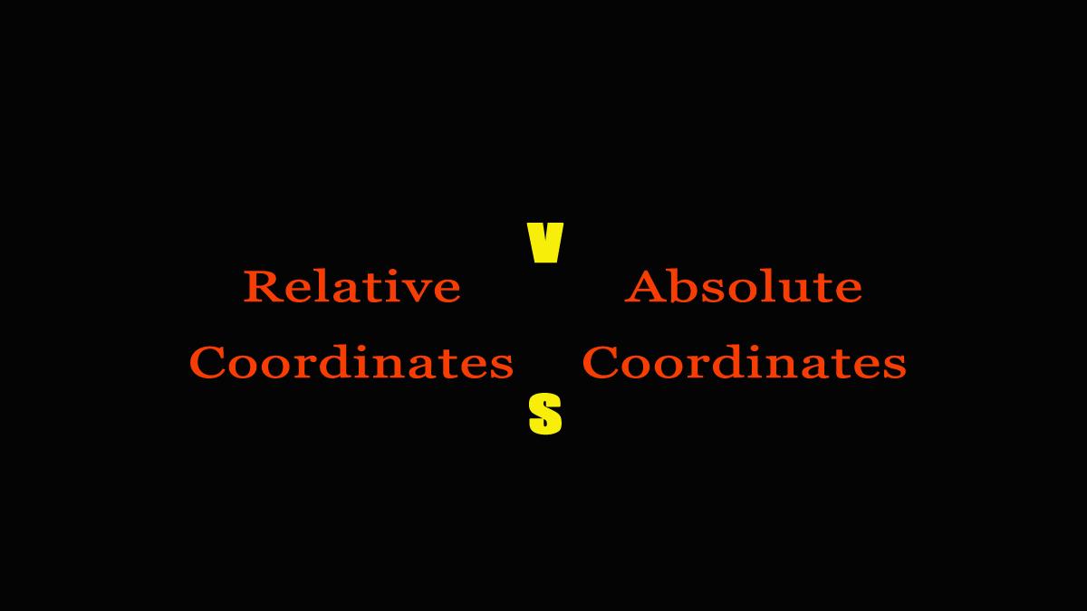 Relative coordinates VS. Absolute coordinates