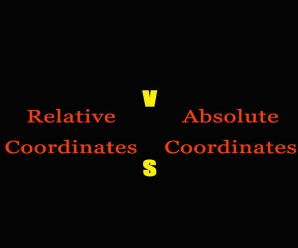 Relative coordinates VS. Absolute coordinates