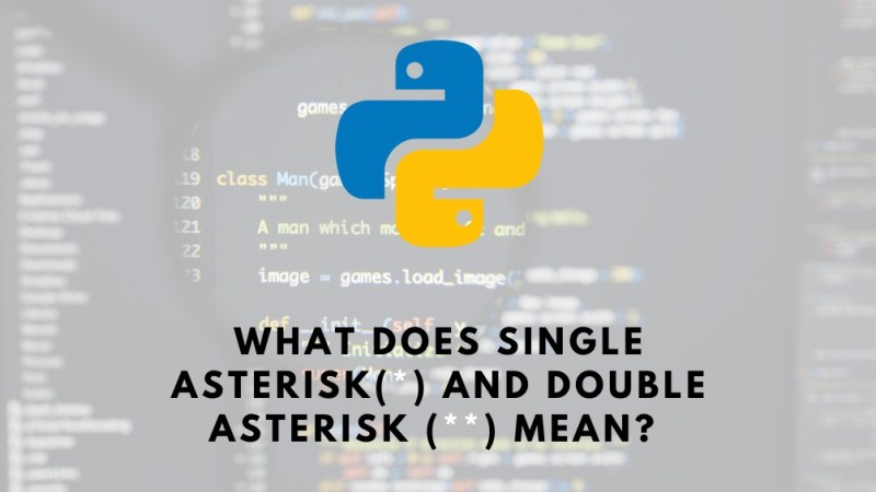 Python * Single And **Double Asterisk Can't Be Explained Any Better!