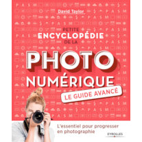 Petite encyclopédie de la photo numérique - le guide avancé, de David Taylor