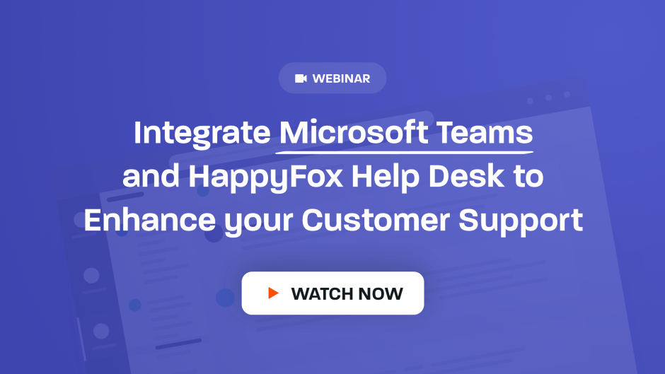 Watch webinar on integrating Microsoft Teams and HappyFox Help Desk to Enhance your Customer Support