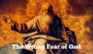 The Wrong Fear of God
