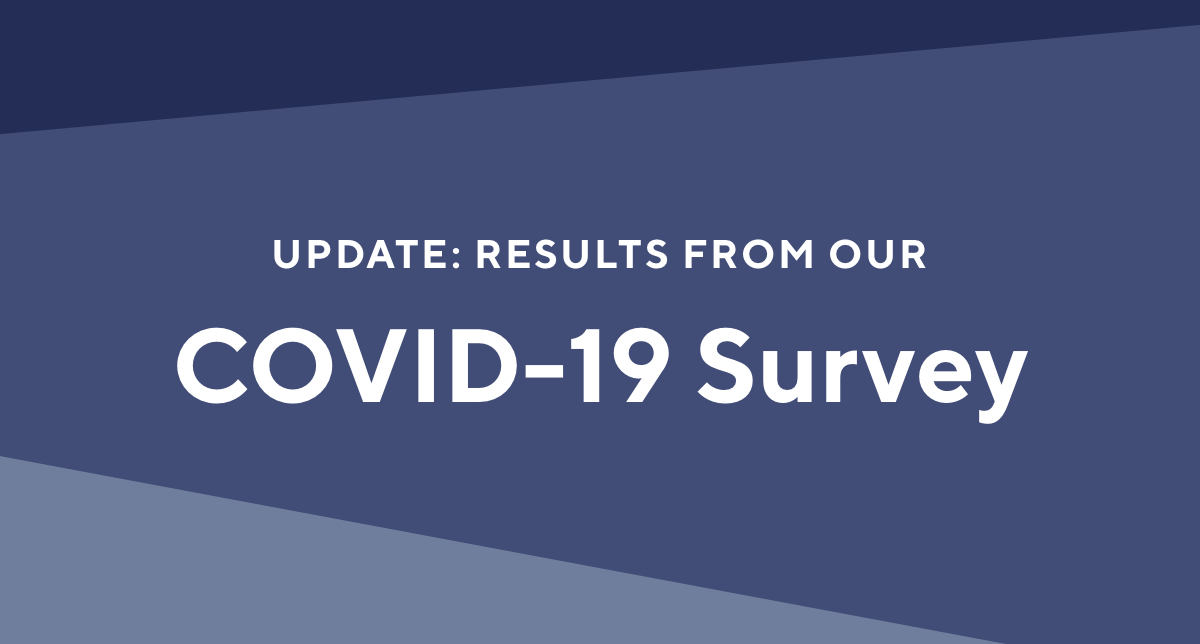 """Image with shades of blue in the background and white text that says """"Update: Results from our COVID-19 Survey"""""""