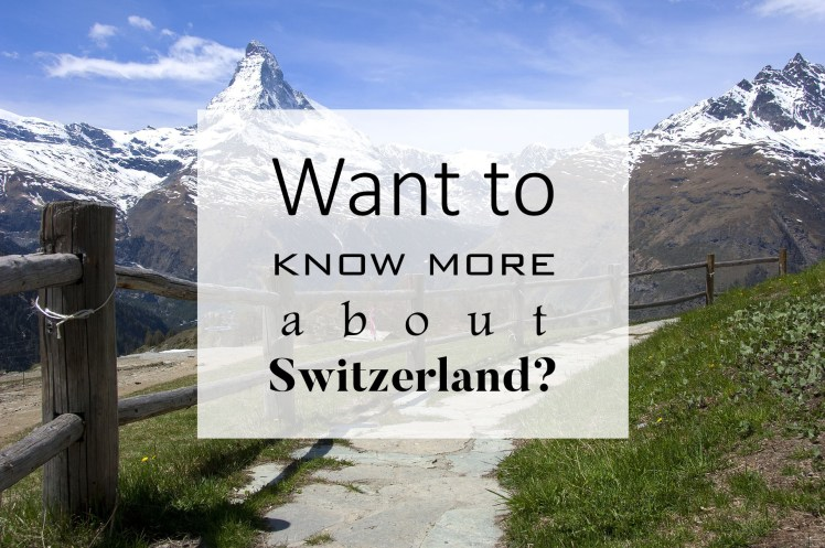 Want to know more about Switzerland?