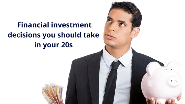 5 Financial investment decisions you should take in your 20s