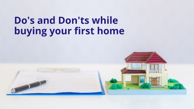 Dos and don'ts while buying your first home