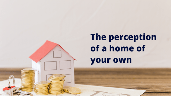 The perception of a home of your own