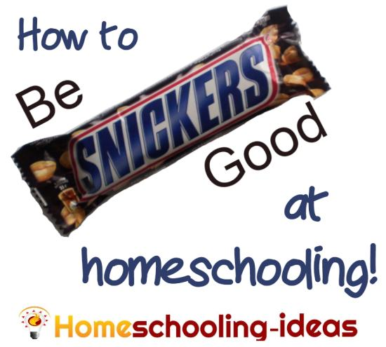 How to be Snickers Good at Homeschooling. http://blog.homeschooling-ideas.com/be-snickers-good-at-homeschooling/