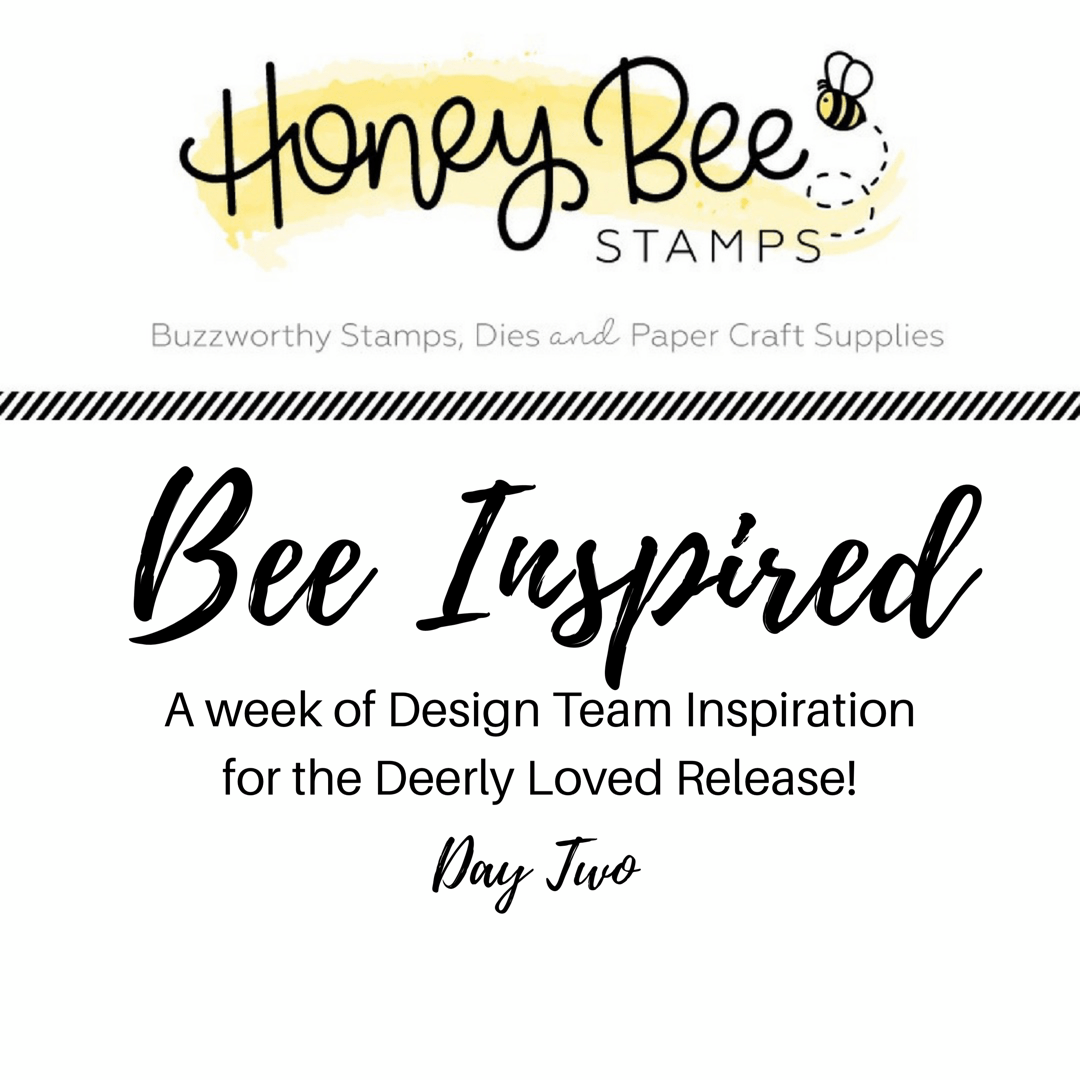 BEE INSPIRED – Day Two – Deerly Loved Release
