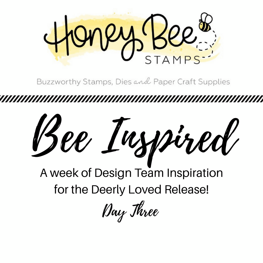 BEE INSPIRED – Day Three – Deerly Loved Release