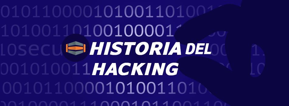 Historia del hacking en todas sus formas