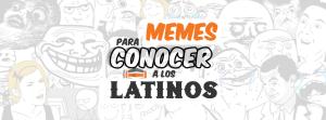 Memes para conocer a los latinos