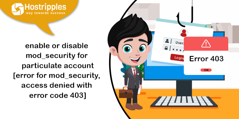 enable or disable mod_security for particulate account[error for mod_security, access denied with error code 403], Hostripples Web Hosting