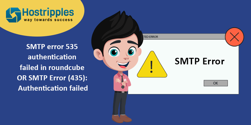 SMTP error 535 authentication failed in roundcube   OR SMTP Error (435): Authentication failed, Hostripples Web Hosting