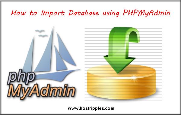 How to Import Database using PHPMyAdmin, Hostripples Web Hosting