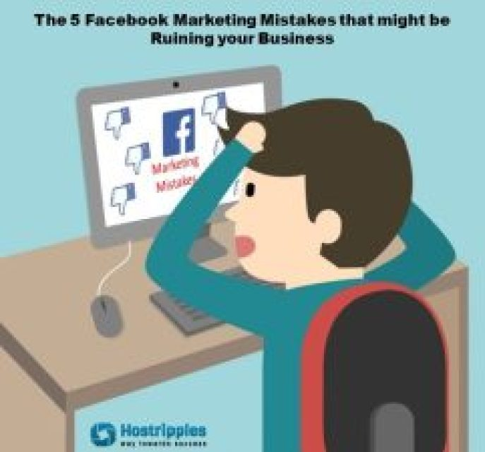 Facebook, The 5 Facebook Marketing Mistakes that might be Ruining your Business, Hostripples Web Hosting