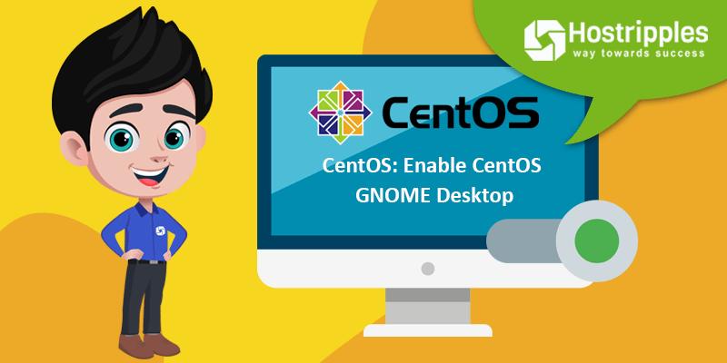 CentOS: Enable CentOS GNOME Desktop, Hostripples Web Hosting