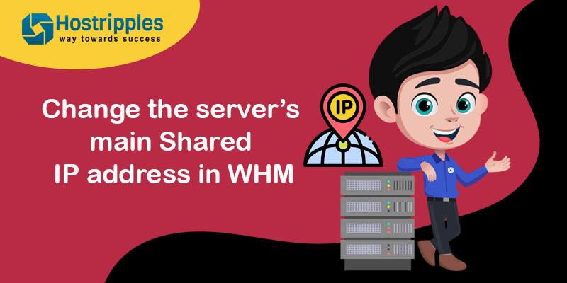 Change the server's main Shared IP address in WHM, Hostripples Web Hosting
