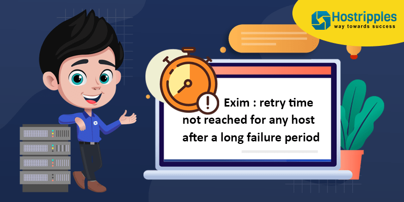 Exim : retry time not reached for any host after a long failure period, Hostripples Web Hosting