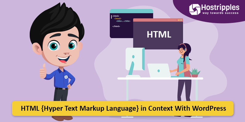 HTML {Hyper Text Markup Language} in Context With WordPress, Hostripples Web Hosting