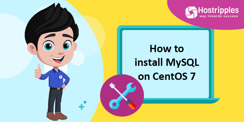 How to install MySQL on CentOS 7, Hostripples Web Hosting