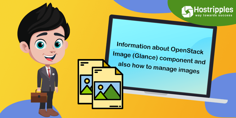Information about OpenStack Image (Glance) component and also how to manage images, Hostripples Web Hosting