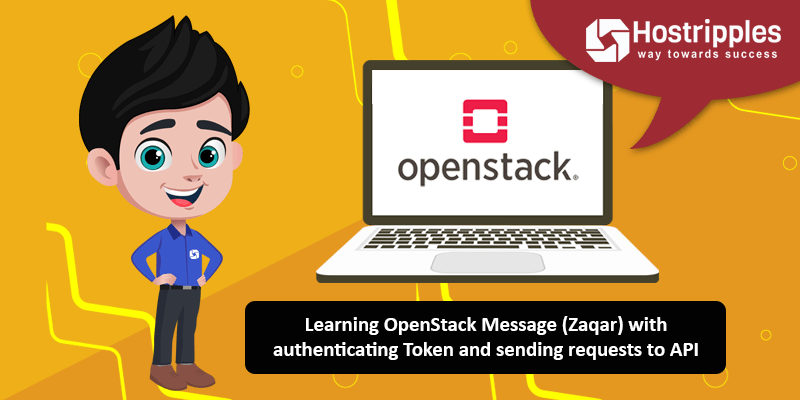 Learning OpenStack Message (Zaqar) with authenticating Token and sending requests to API, Hostripples Web Hosting