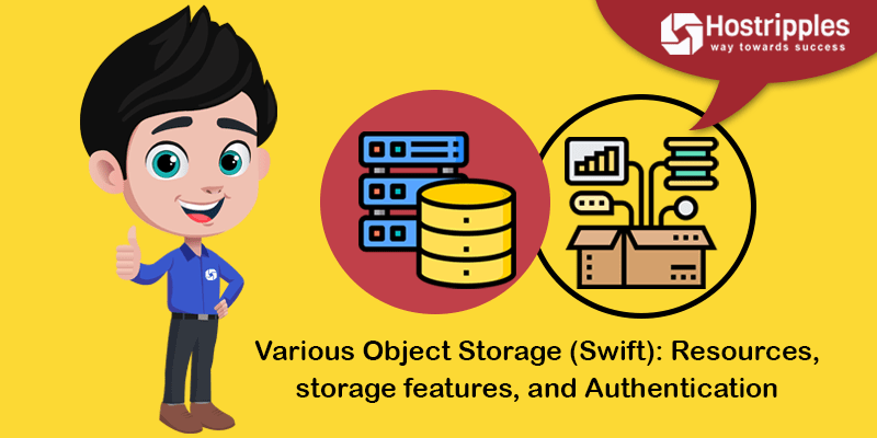 Resources of Object Storage (Swift): and Its Features, Hostripples Web Hosting