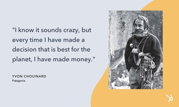 "yvon chouinard quote that reads ""I know it sounds crazy, but every time I have made a decision that is best for the planet, I have made money."""