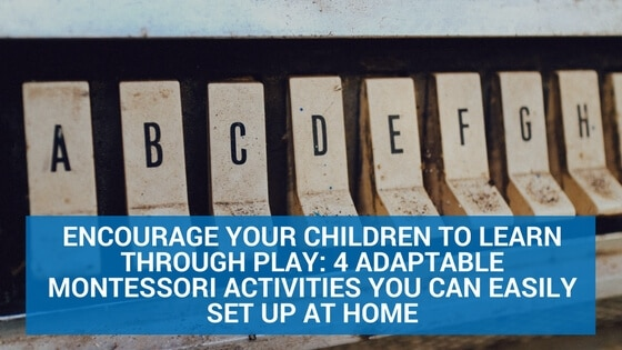 Encourage your children to learn through play: 4 adaptable Montessori activities you can easily set up at home