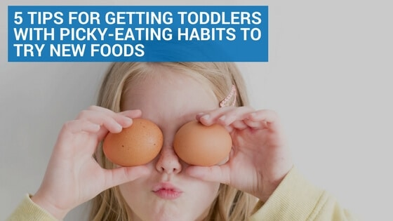 5 Tips for Getting Toddlers with Picky-Eating Habits to Try New Foods