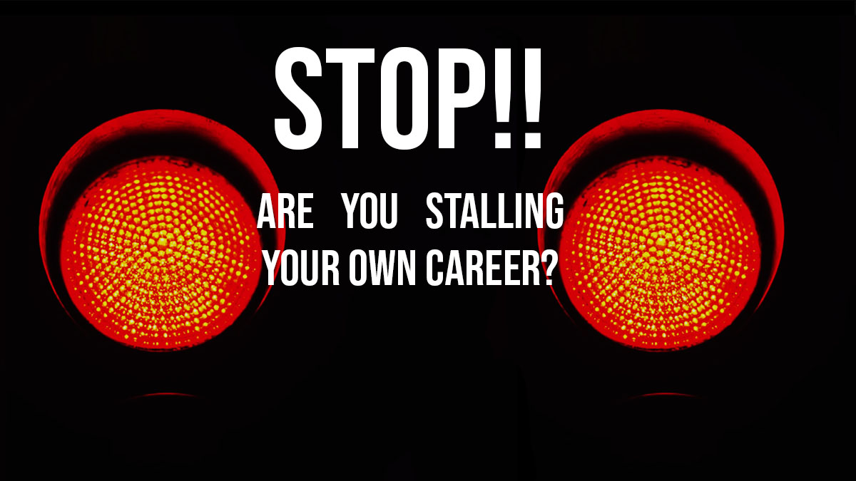 Could you be stalling your own career?
