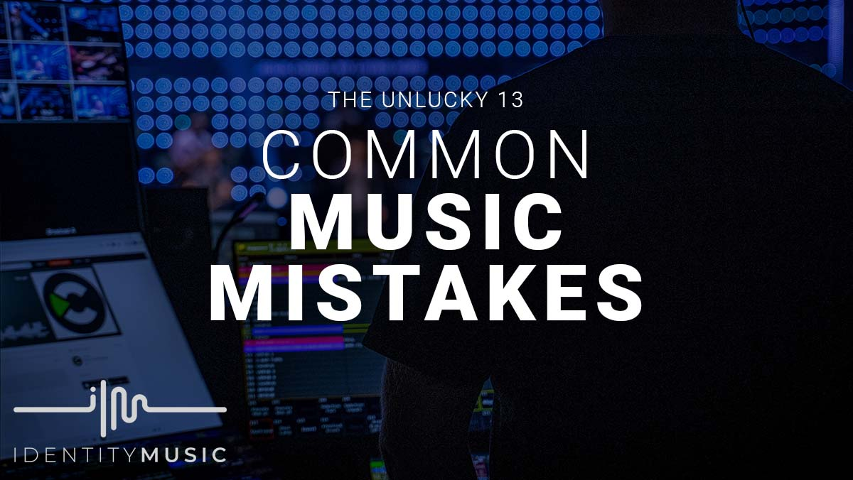 The Unlucky 13: 13 Common Music Mistakes