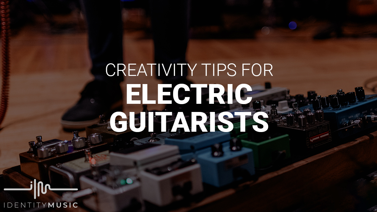 Creativity Tips For Electric Guitarists