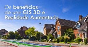 os benefícios de unir GIS 3D e Realidade Aumentada