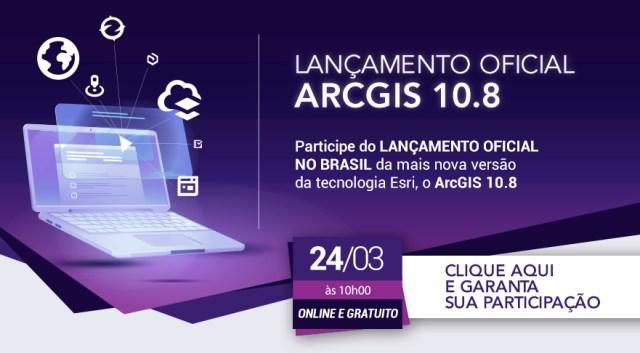 ArcGIS 10.8 lançamento oficial no Brasil.
