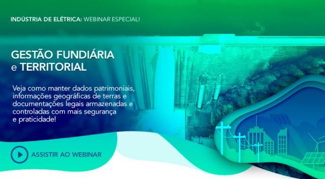 A importância da gestão territorial para a geração de energia elétrica - webinar especial sobre gestão fundiária