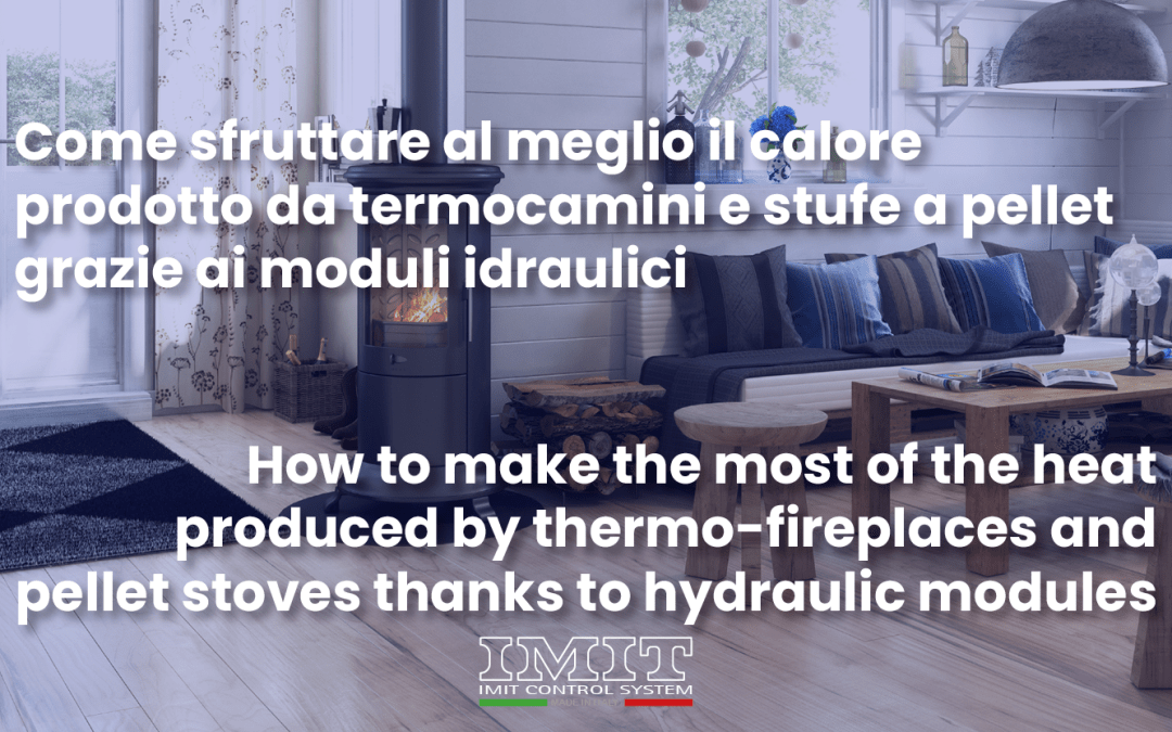 How to make the most of the heat produced by thermo-fireplaces and pellet stoves thanks to the hydraulic modules